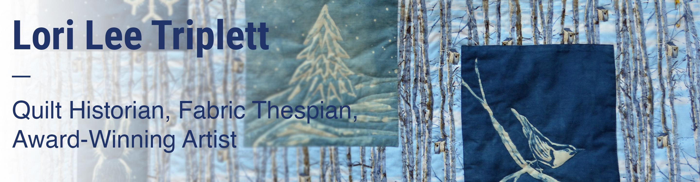 Lori Lee Triplett Quilt Historian, Fabric Thespian, Award-Winning Artist