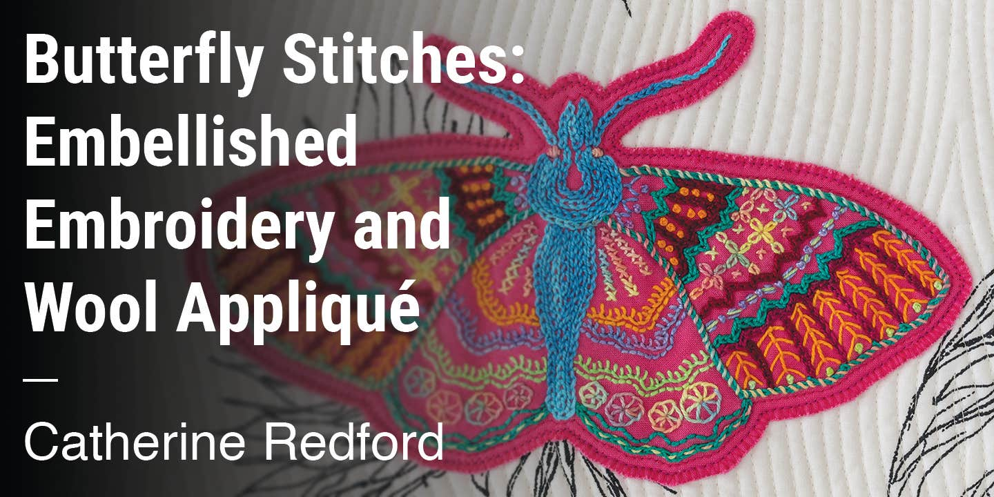 Butterfly Stitches: Embellished Embroidery and Wool Appliqué Catherine Redford