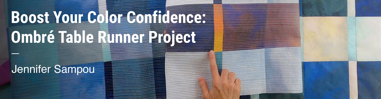 Boost Your Color Confidence: Ombré Table Runner Project Jennifer Sampou