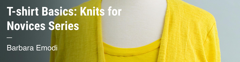 T-shirt Basics: Knits for Novices Series Barbara Emodi