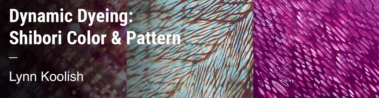 Dynamic Dyeing: Shibori Color & Pattern Lynn Koolish