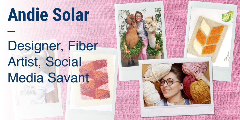 Andie Solar Designer, Fiber Artist, Social Media Savant