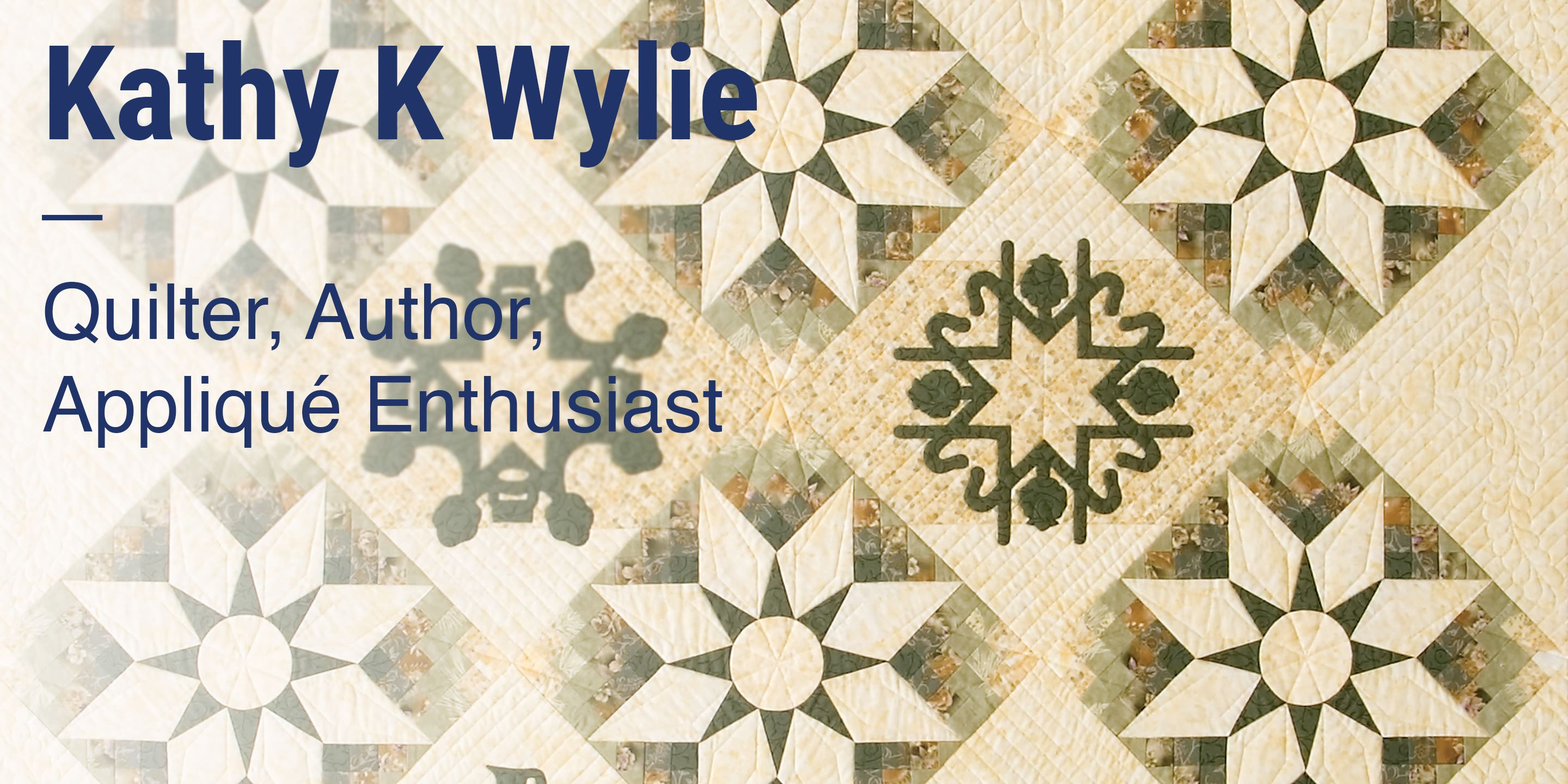 Kathy K Wylie Quilter, Author, Appliqué Enthusiast