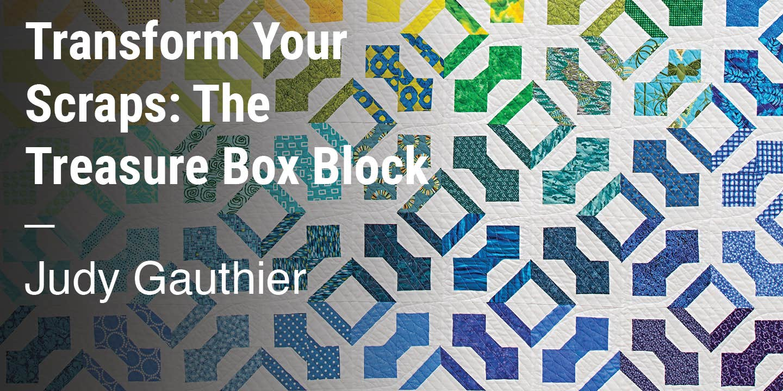 Transform Your Scraps: The Treasure Box Block Judy Gauthier
