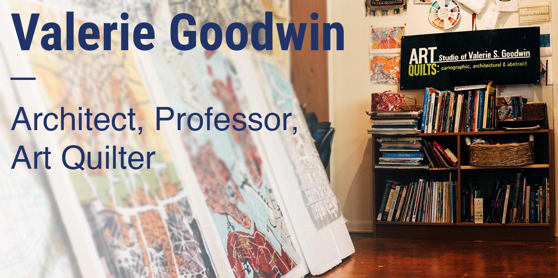 Valerie Goodwin Architect, Professor, Art Quilter