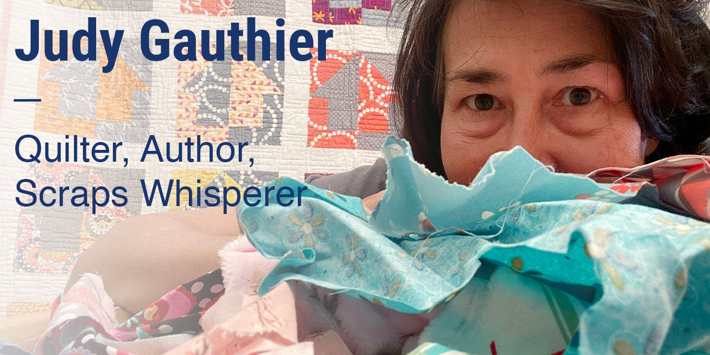 Judy Gauthier Quilter, Author, Scraps Whisperer