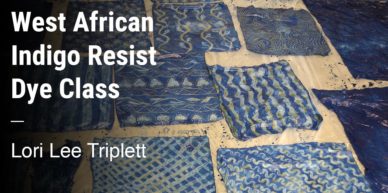 West African Indigo Resist Dye Class Lori Lee Triplett
