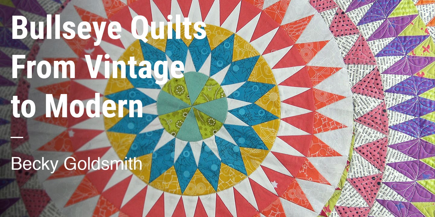 Bullseye Quilts From Vintage to Modern Becky Goldsmith