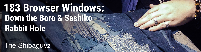 183 Browser Windows – Down the Boro & Sashiko Rabbit Hole The Shibaguyz