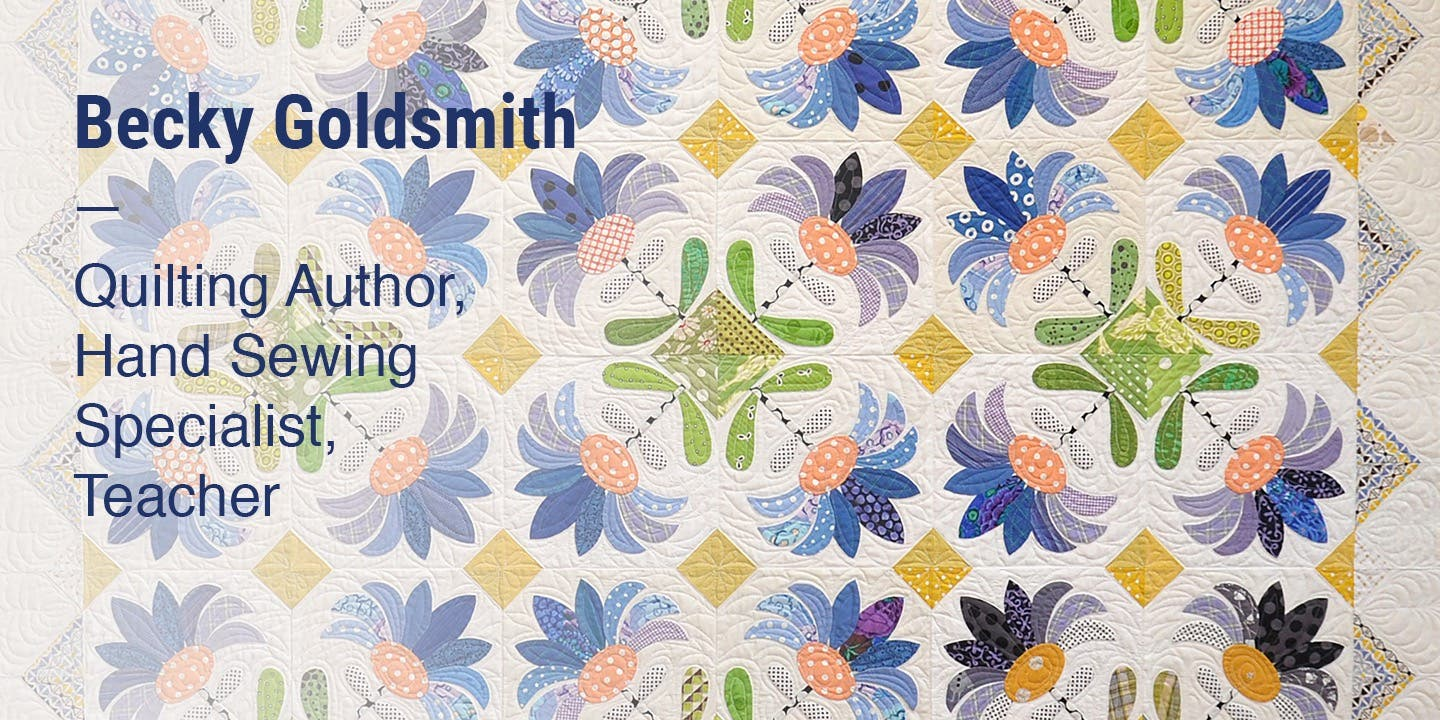 Becky Goldsmith Quilting Author, Hand Sewing Specialist, Teacher