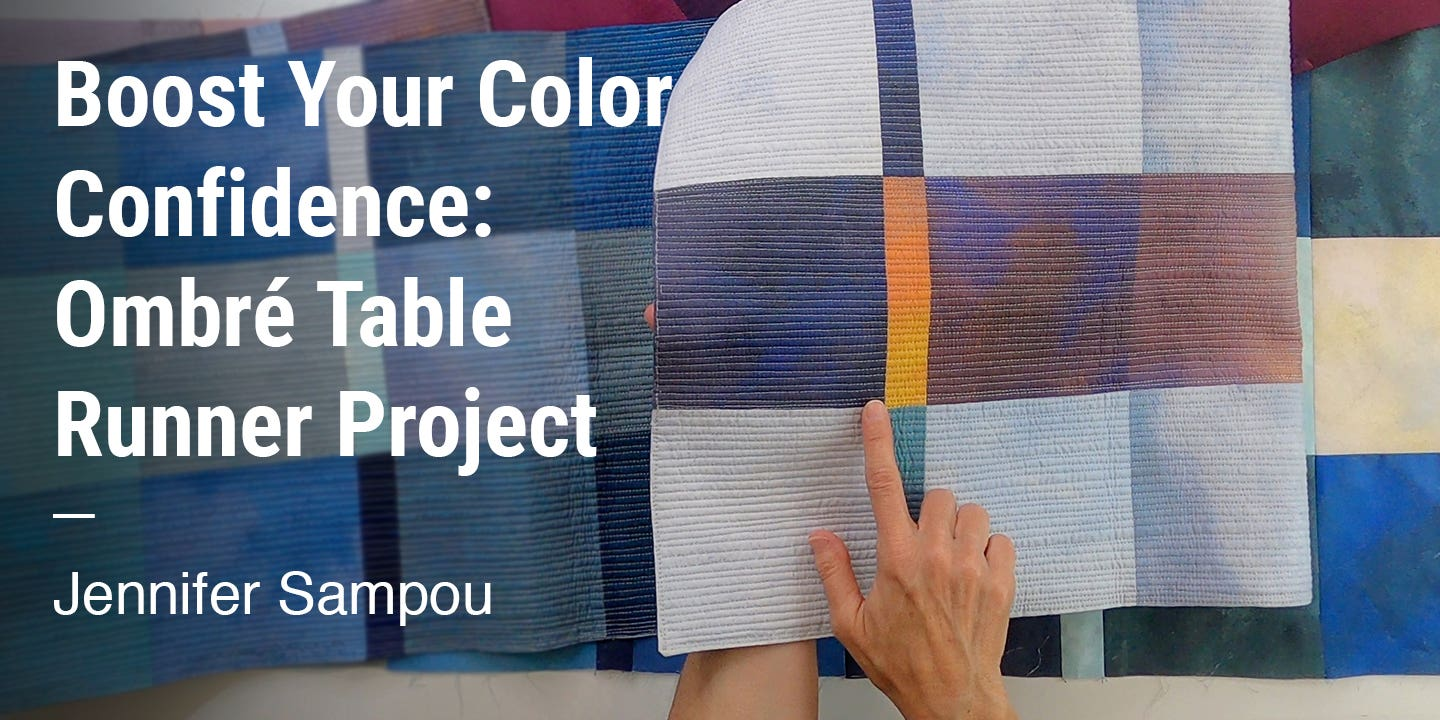 Boost Your Color Confidence: Ombré Table Runner Project Jennifer Sampou
