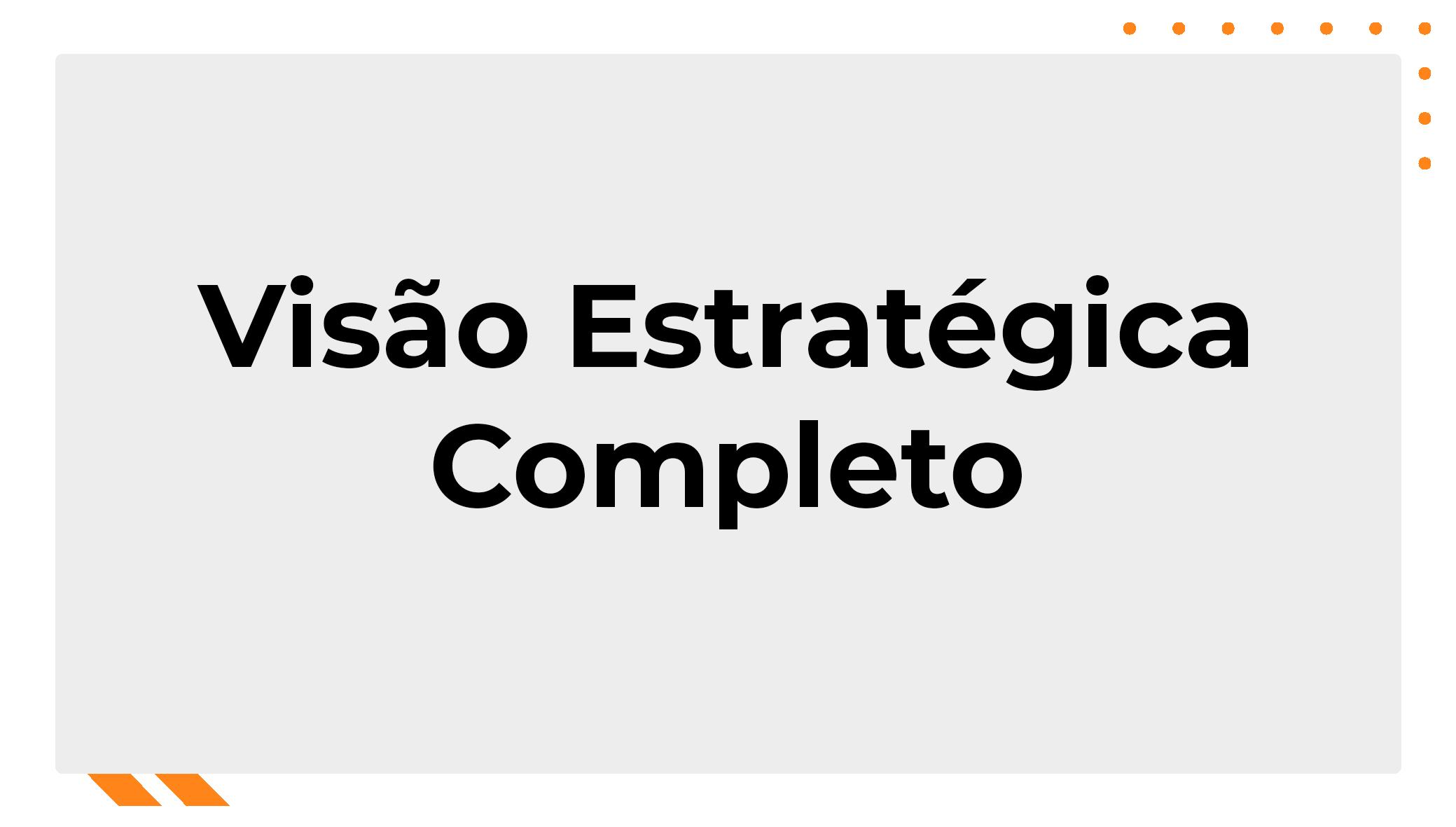 Visão Estratégica Completo