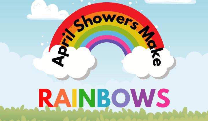 April Showers Make Rainbows