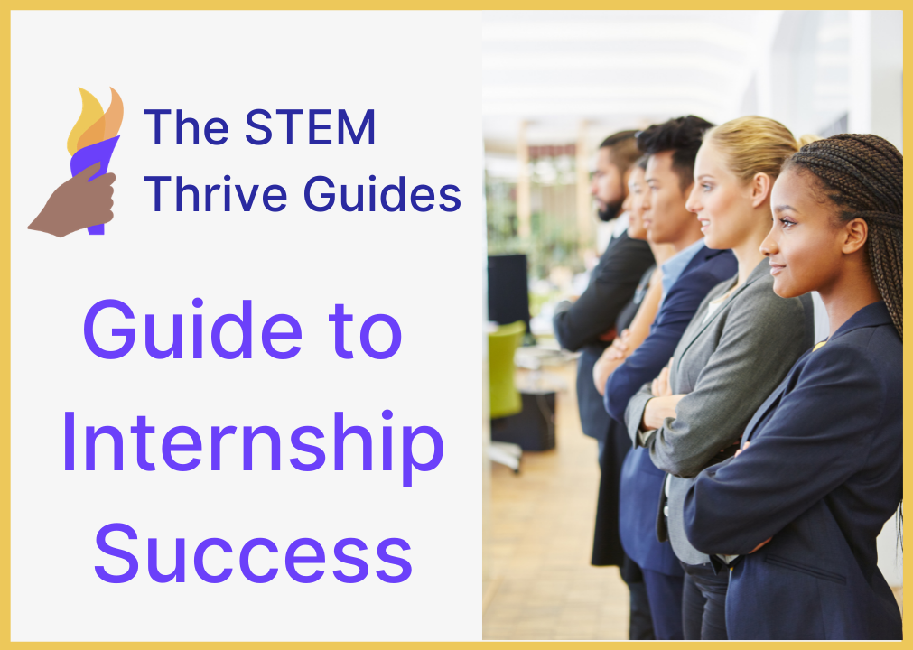 The STEM Thrive Guides Guide to Internship Success is written with an image of 5 professionally dressed interns standing with their arms folded looking determined an ready to begin an amazing internship experience.