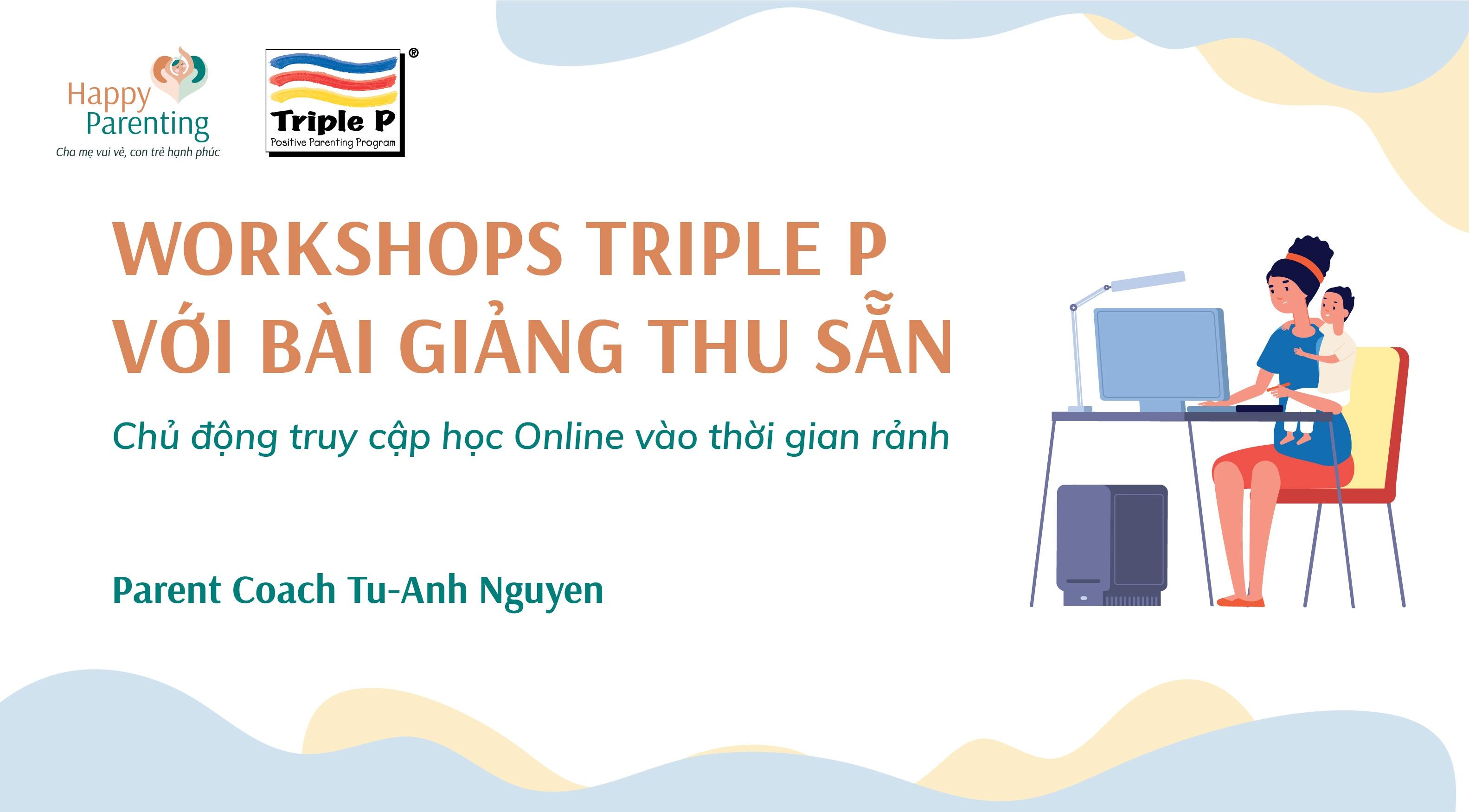 TRIPLE P WORKSHOPS - BÀI GIẢNG THU SẴN