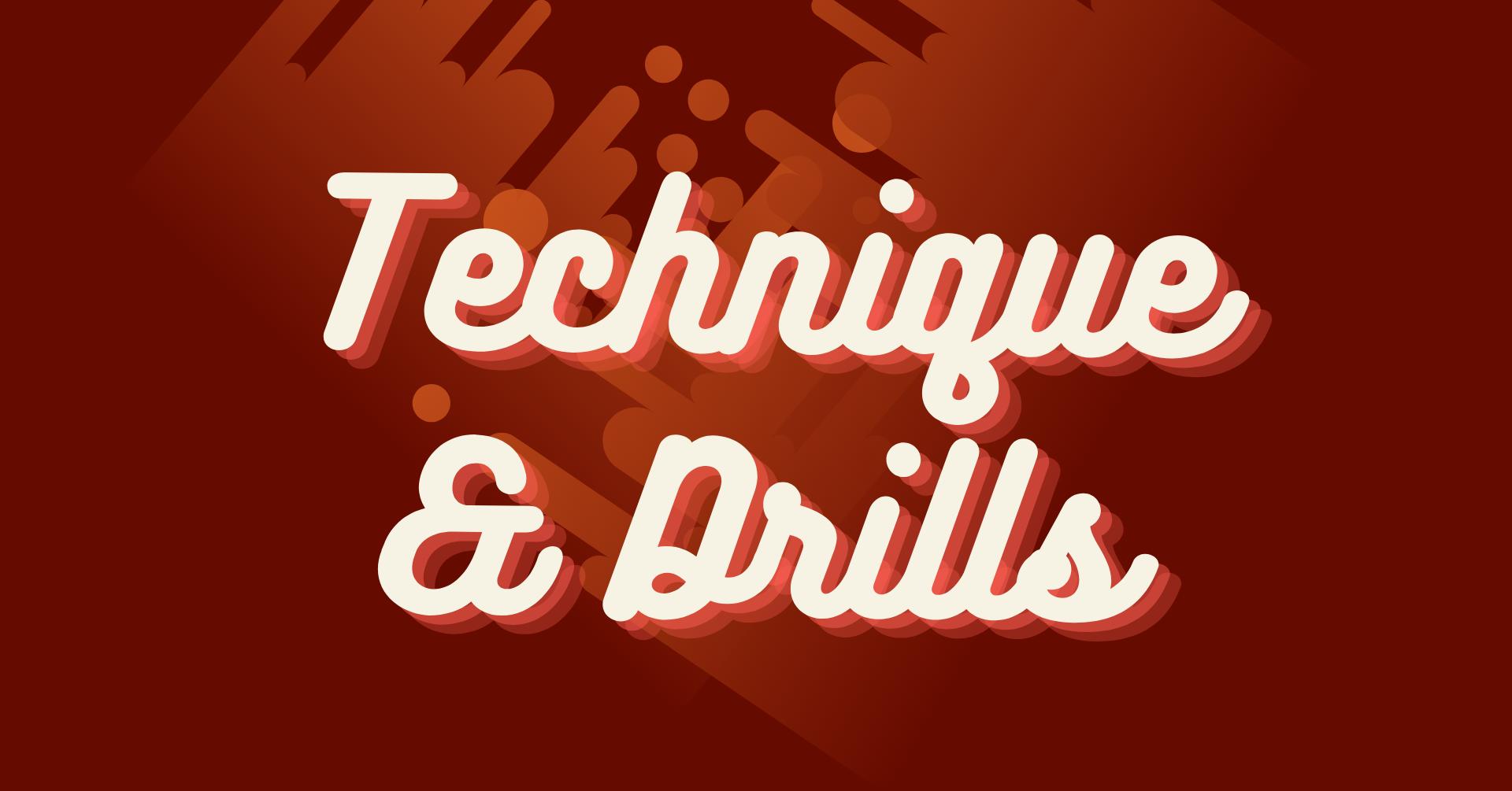 Technique & Drills
