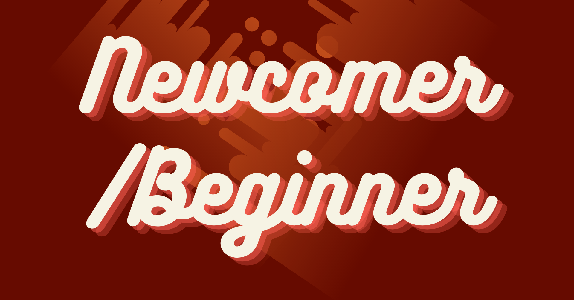 Newcomer and Beginner