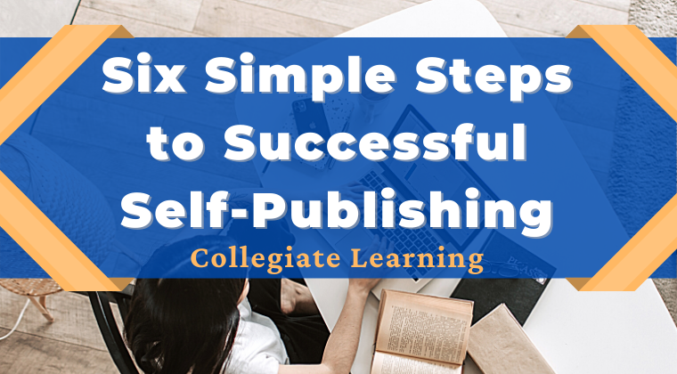 Six Simple Steps to Successful Self-Publishing