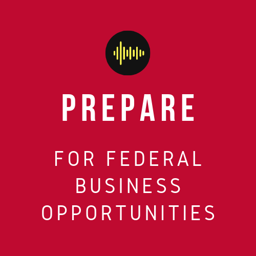 Do business with the government - prepare for federal opportunities