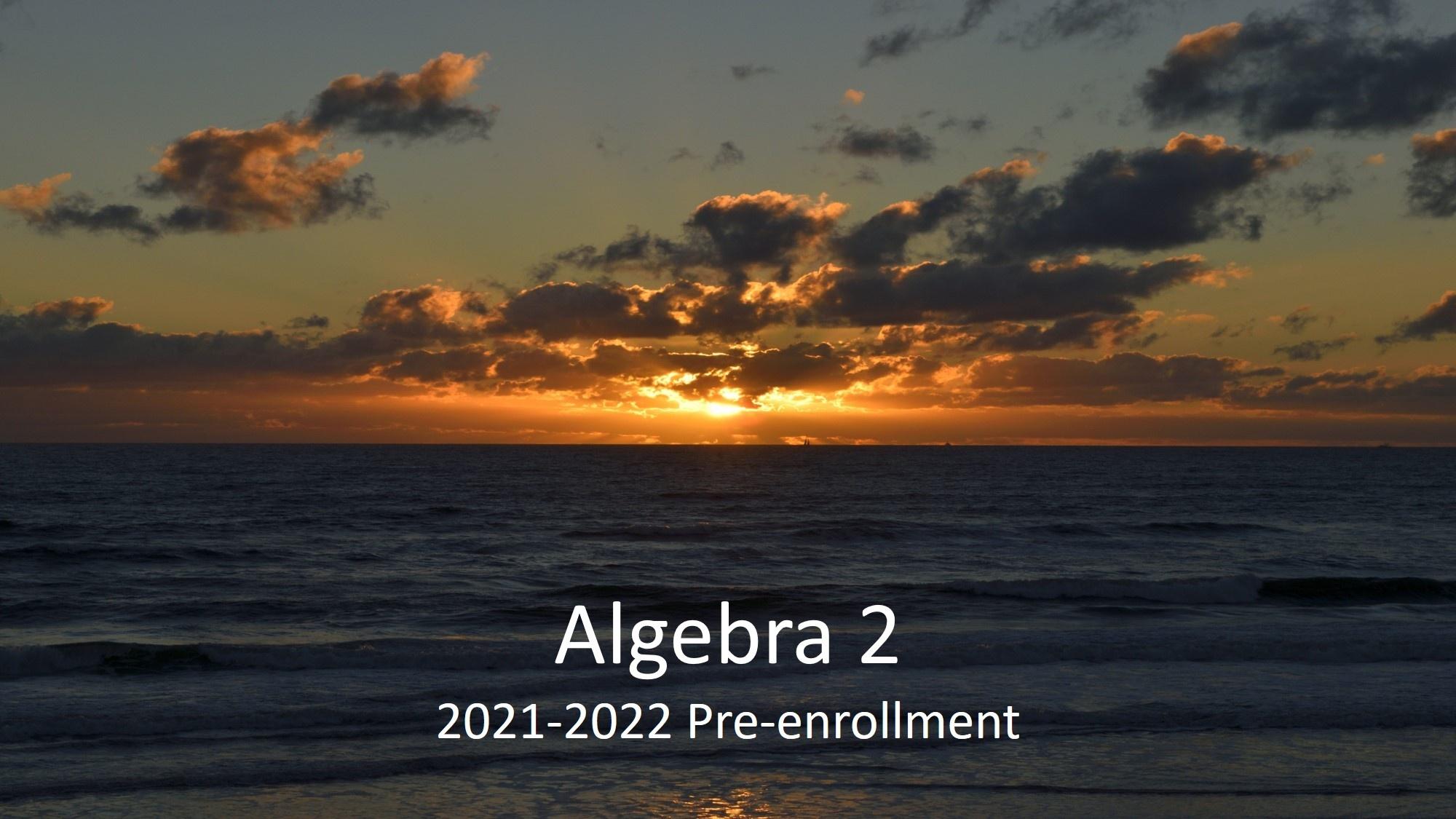 Algebra 2, Section 2: 2021-2022 Pre-enrollment
