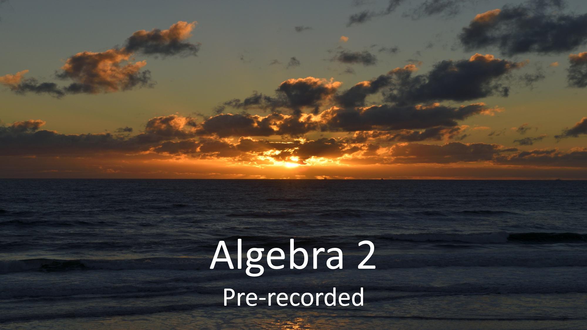 Algebra 2 (Pre-recorded)
