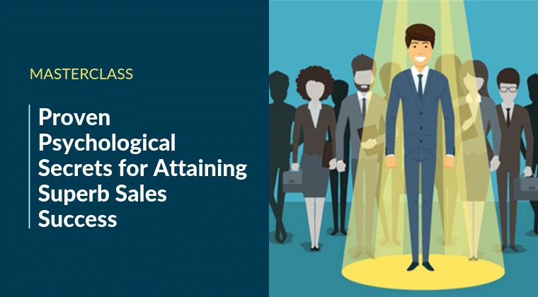 Proven Psychological Secrets for Attaining Superb Sales Success