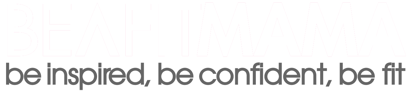 Be A Fit Mama - Be Inspired. Be Confident. Be Fit