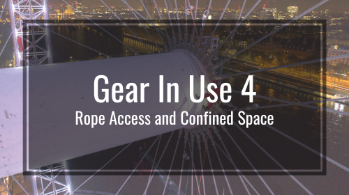 Gear In Use 4: Rope Access and Confined Space