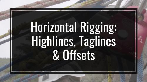 Horizontal Rigging: Highlines, Taglines & Offsets