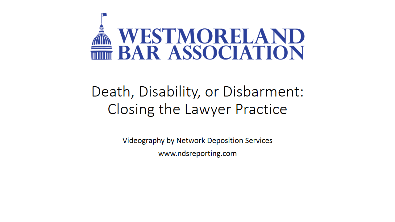 Death, Disability, or Disbarment: Closing the Lawyer Practice  (1.5 PA Ethics CLE)