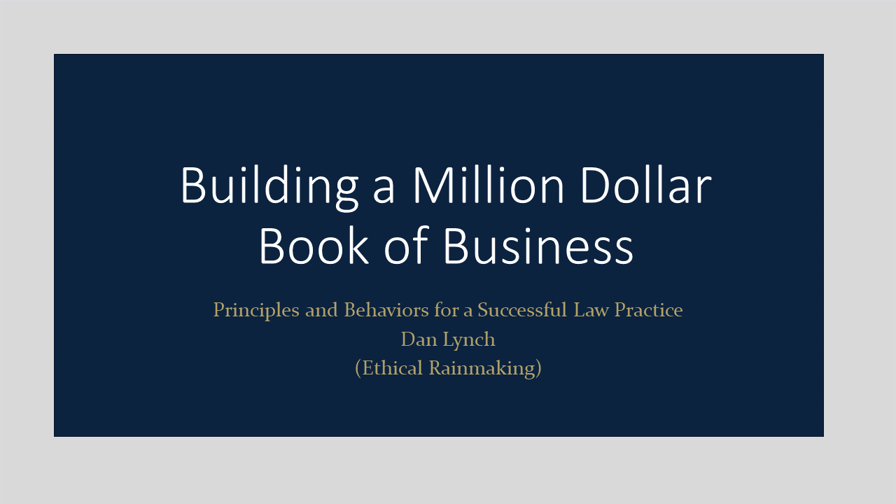 Ethical Rainmaking: Building a Million Dollar Book of Business (1 PA Ethics CLE)
