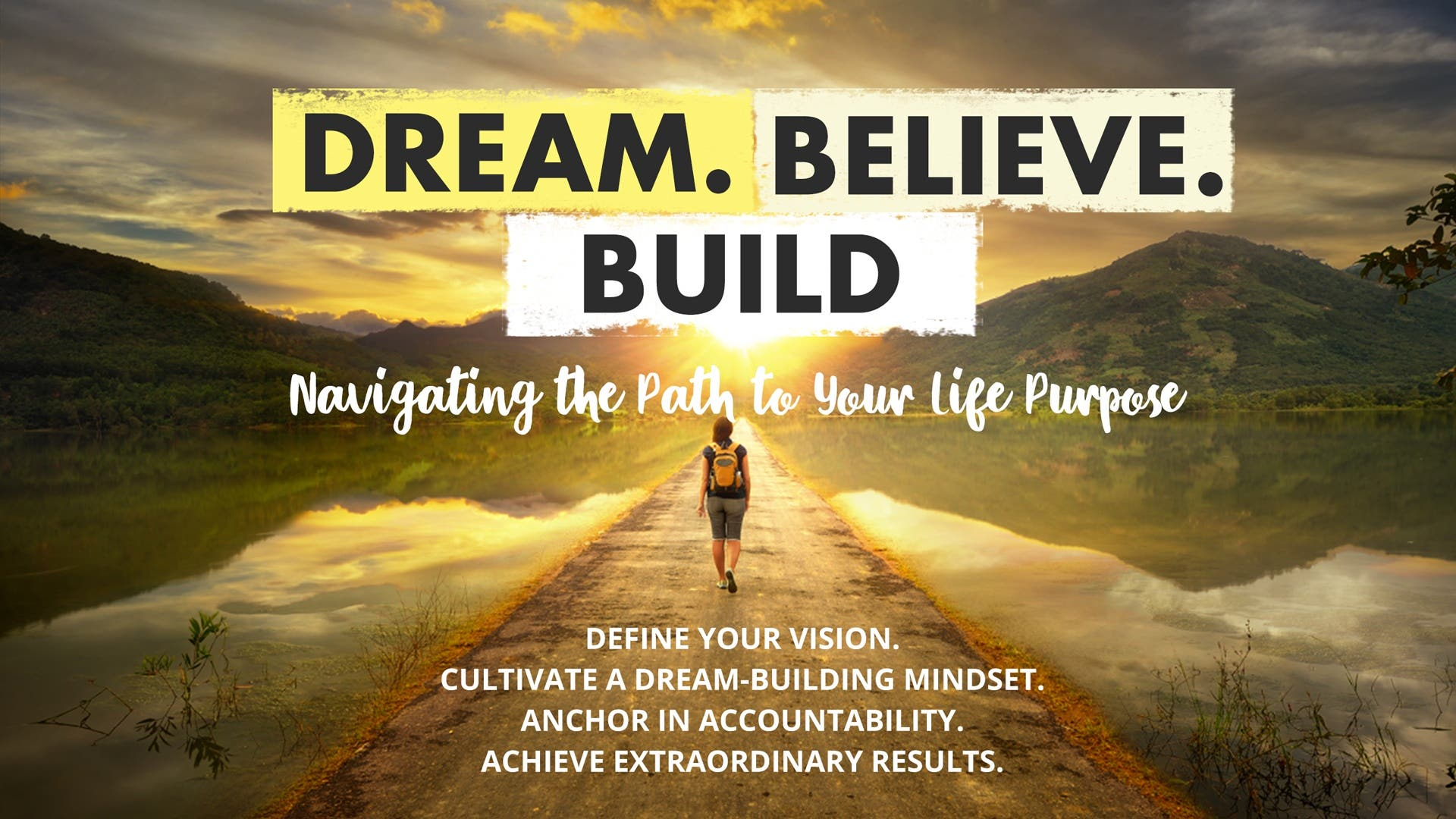 Dream. Believe. Build.   <br>   12 Engaging Video Lessons