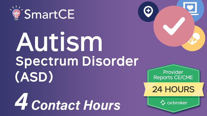 Understanding the Autism Spectrum Disorder (ASD) - 4 Contact Hours/ 20-684925