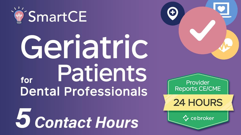 Understanding the Needs of Geriatric Patients for Dental Professionals - 5 Contact Hours /20-757518