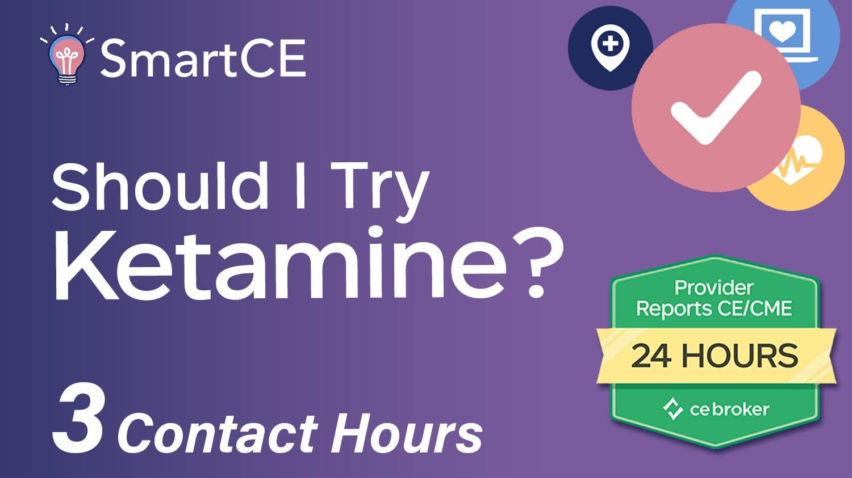 Should I Try Ketamine? - 3 Contact Hours /20-581325