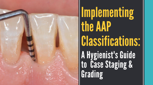 Implementing the AAP Classifications: A Hygienist's Guide to Case Staging and Grading