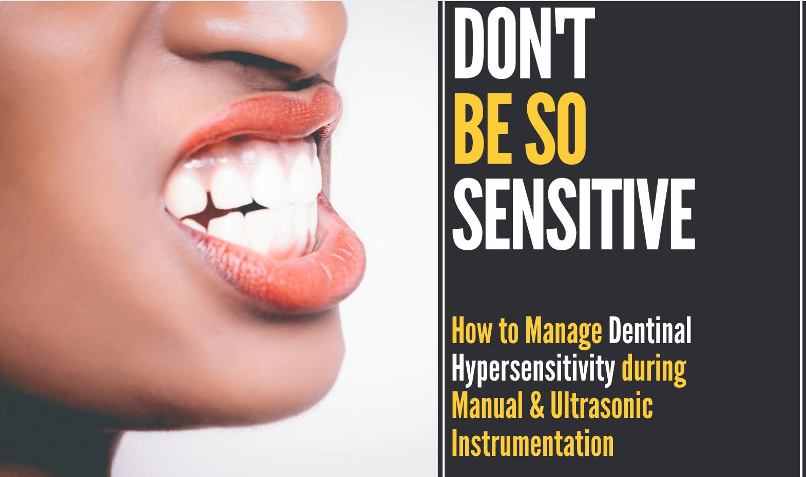 Don't Be So Sensitive: Managing Dentinal Hypersensitivity during Manual & Ultrasonic Instrumentation