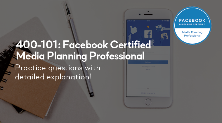 400-101: Facebook Certified Media Planning Professional