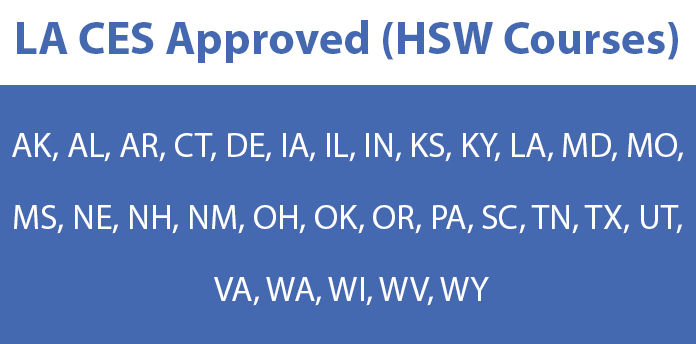 LA CES HSW Approved (AK, AL, AR, CT, DE, IA, IL, IN, KS, KY, LA, MD, MO, MS, NE, NH, NM, OH, OK, OR, PA, SC, TN, TX, UT, VA, WA, WI, WV, WY Accepted)